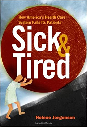 Sick and Tired: How Americas Health Care System Fails Its Patients