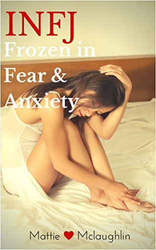 The INFJ: Frozen in Fear & Anxiety