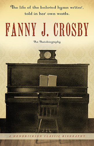 Fanny J. Crosby: An Autobiography (Hendrickson Biographies)