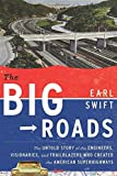 img - for The Big Roads: The Untold Story of the Engineers, Visionaries, and Trailblazers Who Created the American Superhighways by Earl Swift (2011-06-09) book / textbook / text book