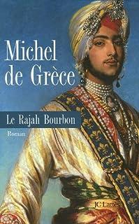 Le rajah bourbon : roman, Michel (prince de Grèce ; 1939-....)