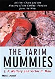 img - for The Tarim Mummies: Ancient China and the Mystery of the Earliest Peoples from the West book / textbook / text book