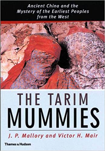The Tarim Mummies: Ancient China and the Mystery of the