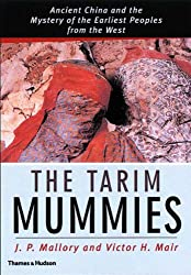 TARIM MUMMIES : THE MYSTERY OF THE FIRST EUROPEANS IN CHINA