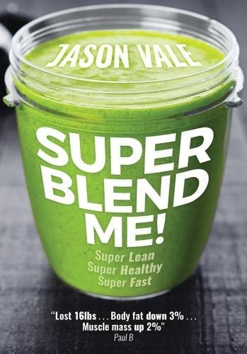 Super Blend Me!: The Protein Plan for People Who Want to Get ... by Jason Vale