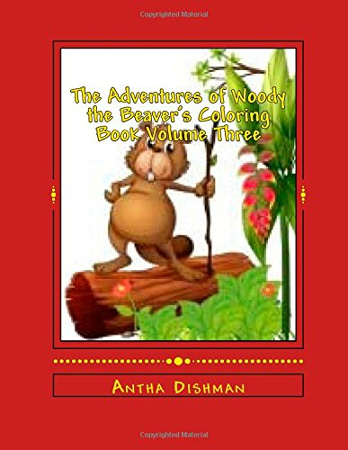 The Adventures of Woody the Beaver's Coloring Book Volume Three: Volume Three PDF