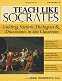 img - for Teach Like Socrates: Guiding Socratic Dialogues and Discussions in the Classroom book / textbook / text book