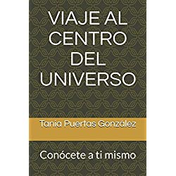 VIAJE AL CENTRO DEL UNIVERSO: Conócete a ti mismo (Spanish Edition)