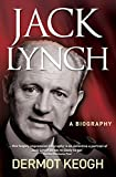 Jack Lynch, A Biography: The Life and Times of Irish Taoiseach Jack Lynch (1917-1999)