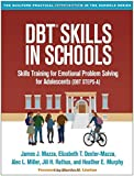 DBT® Skills in Schools: Skills Training for Emotional Problem Solving for Adolescents (DBT STEPS-A) (The Guilford Practical Intervention in the Schools Series)