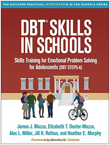 DBT® Skills in Schools: Skills Training for Emotional Problem Solving for Adolescents (DBT STEPS-A) (The Guilford Practical Intervention in the Schools)