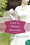 "Sofia Grant, ""Lies in White Dresses"" (William Morrow, 2019)"