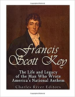 Francis Scott Key: The Life and Legacy of the Man Who ...
