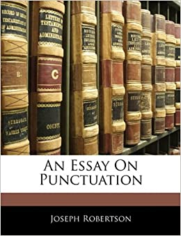 an essay on punctuation joseph robertson  an essay on punctuation joseph robertson 9781141774821 com books