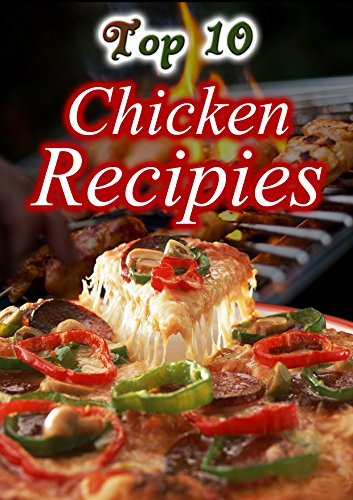 chicken recipes: top 10 chicken dishes recipes (Top Recipes Book 1)