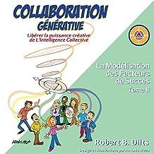 Collaboration Générative: Libérer la puissance créative  de L'Intelligence Collective (French Edition)