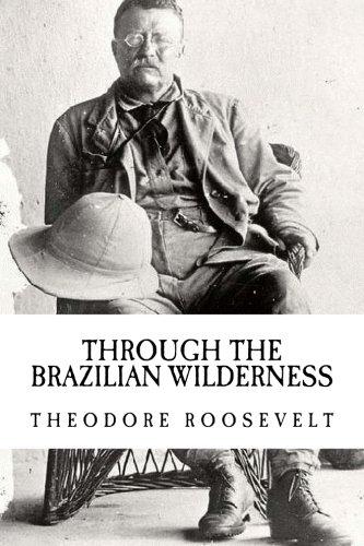 Theodore Roosevelt: Through The Brazilian Wilderness {Illumination Publishing}