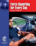 Force Reporting for Every Cop, George T. Williams, 0763745529
