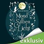 MondSilberLicht (MondLichtSaga 1) Hörbuch von Marah Woolf Gesprochen von: Anita Hopt