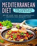 Mediterranean Diet The Complete Cookbook: Quick And Easy Mediterranean Recipes For Weight Loss (Mediterranean Cookbook)