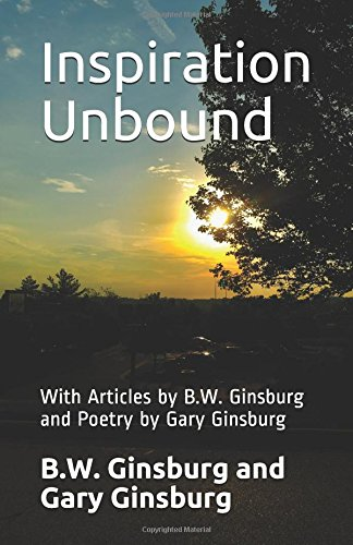 Inspiration Unbound: With Articles by B.W. Ginsburg and Poetry by Gary Ginsburg