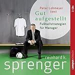 Gut aufgestellt: Fußballstrategien für Manager | Reinhard K. Sprenger