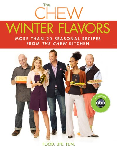 Chew: Winter Flavors, The: More than 20 Seasonal Recipes from The Chew Kitchen (Digital Picture Book)