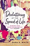 Book cover from Decluttering at the Speed of Life: Winning Your Never-Ending Battle with Stuff by Dana K. White