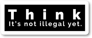 "Think It's Not Illegal Yet Sticker Funny Quotes Stickers - Laptop Stickers - 2.5"" Vinyl Decal - Laptop, Phone, Tablet Vinyl Decal Sticker S4229"