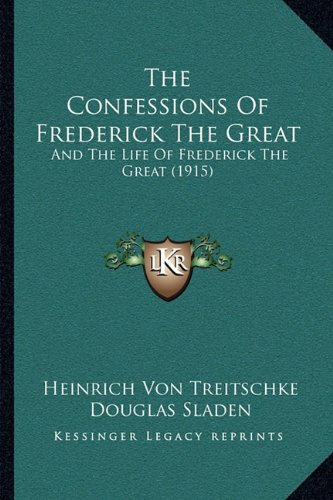 The Confessions Of Frederick The Great: And The Life Of Frederick The Great (1915) -  Heinrich Von Treitschke, Paperback