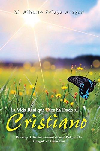 La Vida Real Que Dios Ha Dado Al Cristiano: Descubra El Dominio ...