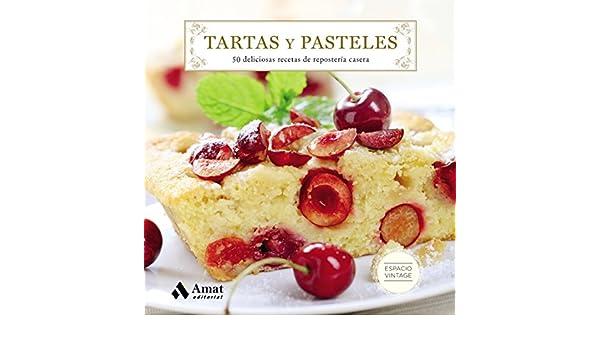 Tartas Y Pasteles 50 Deliciosas Recetas De Repostería