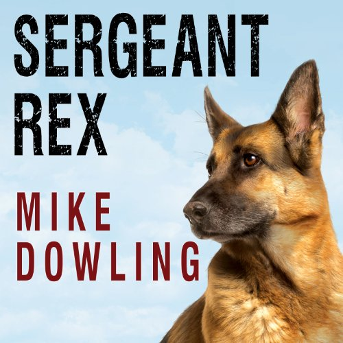 Sergeant Rex: The Unbreakable Bond Between a Marine and His Military Working Dog by Tantor Audio