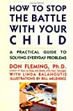 How to Stop the Battle with Your Child, Don Fleming and Linda Balahoutis, 0671763490