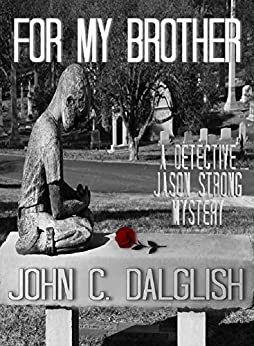 FOR MY BROTHER (Clean Mystery Suspense) (Detective Jason Strong Book 3) by [Dalglish, John C.]