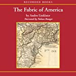Fabric of America: How Our Borders And Boundaries Shaped the Country and Forged Our National Identity | Andro Linklater