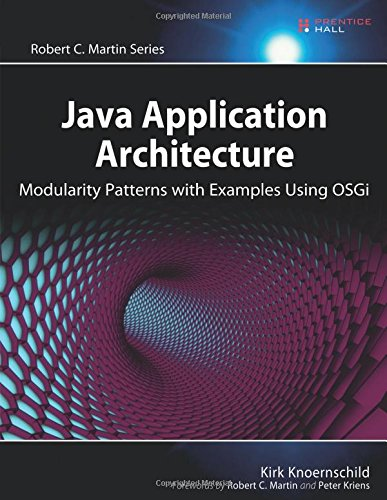 Java Pertinence Architecture: Modularity Patterns with Examples Using OSGi (Robert C. Martin Series)
