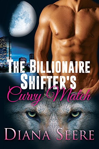 The Billionaire Shifter's Curvy Match (Billionaire Shifters Club #1) by [Seere, Diana]