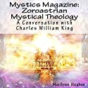 Zoroastrian Mystical Theology: A Conversation with Charles William King: Mystics Magazine Audiobook by Marilynn Hughes, Charles William King Narrated by Dave Wright