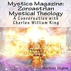 Zoroastrian Mystical Theology: A Conversation with Charles William King