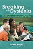 img - for Breaking With Dyslexia: ADD/ADHD Aphasia Autism Stuttering Hearing & Sight Problems book / textbook / text book