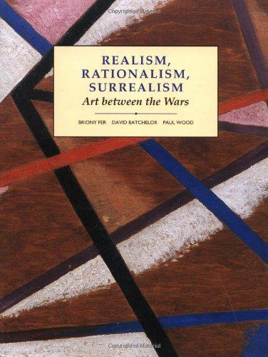 Realism, Rationalism, Surrealism: Art Between the Wars (Modern Art Practices and Debates)