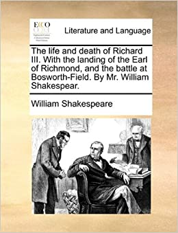 Book The life and death of Richard III. With the landing of the Earl of Richmond, and the battle at Bosworth-Field. By Mr. William Shakespear.