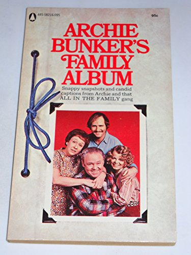 Snap Gang (Archie Bunker's Family Album snappy snapshots and candid captions from Archie and that ALL IN THE FAMILY gang)