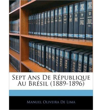 Sept ANS de Rpublique Au Brsil (1889-1896) (Paperback)(French) - Common