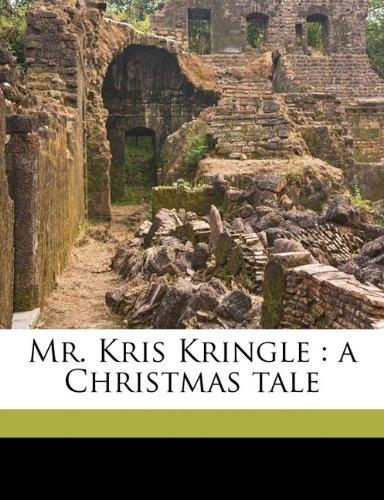 Read Online Mr. Kris Kringle: a Christmas tale ebook