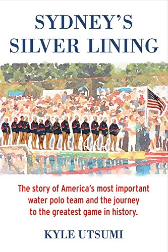 sydneys-silver-lining-the-story-of-americas-most-important-water-polo-team-and-the-journey-to-th