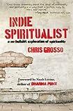 Indie Spiritualist: A No Bullshit Exploration of Spirituality