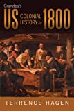 Grandpa's US Colonial History to 1800, Terrence Hagen, 1458207730