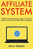 Affiliate System (2 Book Bundle): 2 Affiliate Marketing Business Ideas for Newbies. Amazon Associate & YouTube Affiliate Marketing.